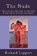Nude The Cultural Rhetoric of the Body in the Art of Western Modernity