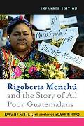 Rigoberta Menchu and the Story of All Poor Guatemalans