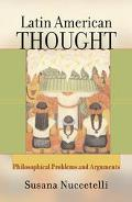 Latin American Thought Philosophical Problems and Arguments
