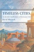 Timeless Cities An Architect's Reflections on Renaissance Italy