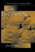 In the Beginning Critical Concepts for the Study of the Bible