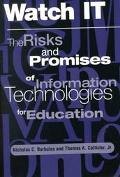 Watch It The Risks and Promises of Information Technologies for Education