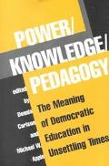 Power-Knowledge-Pedagogy The Meaning of Democratic Education in Unsettling Times