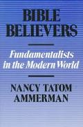 Bible Believers Fundamentalists in the Modern World