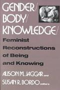 Gender/Body/Knowledge Feminist Reconstructions of Being and Knowing
