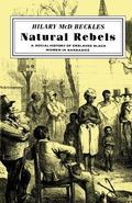 Natural Rebels A Social History of Enslaved Black Women in Barbados