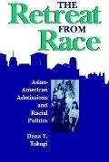 Retreat from Race Asian-American Admissions and Racial Politics