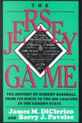 Jersey Game The History of Modern Baseball from Its Birth to the Big Leagues in the Garden S...