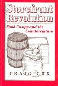 Storefront Revolution Food Co-Ops and the Counterculture