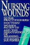 Nursing Wounds Nurse Practitioners, Doctors, Women Patients, and the Negotiation of Meaning