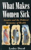What Makes Women Sick Gender and the Political Economy of Health