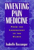 Inventing Pain Medicine From the Laboratory to the Clinic