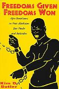 Freedoms Given, Freedoms Won Afro-Brazilians in Post-Abolition Sao Paulo and Salvador