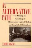Alternative Path The Making and Remaking of Hahnemann Medical College and Hospital of Philad...