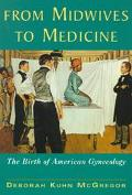 From Midwives to Medicine The Birth of American Gynecology