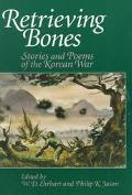 Retrieving Bones Stories and Poems of the Korean War