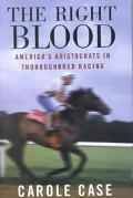 Right Blood America's Aristocrats in Thoroughbred Racing