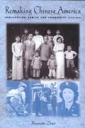 Remaking Chinese America Immigration, Family, and Community, 1940-1965