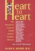 Heart to Heart The Twentieth Century Battle Against Cardiac Disease  An Oral History