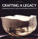 Crafting a Legacy Contemporary American Crafts at the Philadelphia Museum of Art