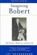 Imagining Robert My Brother, Madness, and Survival  A Memoir