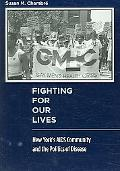 Fighting for Our Lives New York's AIDS Community And the Politics of Disease