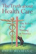 Truth About Health Care Why Reform Is Not Working in America