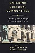Entering Cultural Communities Diversity and Change in the Nonprofit Arts