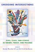 Emerging Intersections: Race, Class, and Gender in Theory, Policy, and Practice