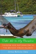 Take Me to My Paradise : Tourism and Nationalism in the British Virgin Islands