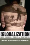 Beyond Globalization : Making New Worlds in Media, Art, and Social Practices