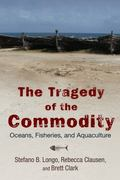 Tragedy of the Commodity : Oceans, Fisheries, and Aquaculture