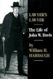 Lawyers Lawyer The Life of John W. Davis