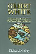 Gilbert White A Biography of the Author of the Natural History of Selborne
