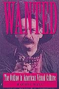 Wanted: The Outlaw in American Visual Culture (Cultural Frames, Framing Culture)