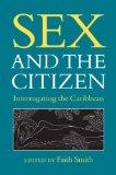 Sex and the Citizen: Interrogating the Caribbean (New World Studies)