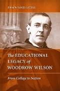 Educational Legacy of Woodrow Wilson : From College to Nation
