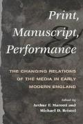 Print, Manuscript, and Performance The Changing Relations of the Media in Early Modern England