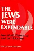 Jews Were Expendable Free World Diplomacy and the Holocaust