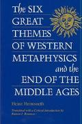 Six Great Themes of Western Metaphysics and the End of the Middle Ages