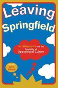 Leaving Springfield The Simpsons and the Possibility of Oppositional Culture