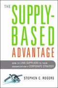 The Supply-Based Advantage: How to Link Suppliers to Your Organization's Corporate Strategy