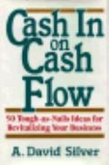 Cash in on Cash Flow: 50 Tough-as-Nails Ideas for Revitalizing Your Business