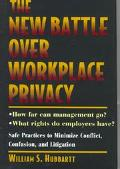 New Battle over WorkPlace Privacy: Safe Practices to Minimize Conflict, Confusion and Litiga...
