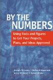 By the Numbers: Using Facts and Figures to Get Your Projects, Plans, and Ideas Approved