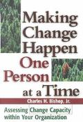 Making Change Happen One Person at a Time Assessing Change Capacity Within Your Organization