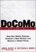 Docomo Japan's Wireless Tsunami  How One Mobile Telecom Created a New Market and Became a Gl...