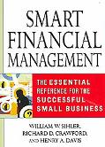 Smart Financial Management The Essential Reference for the Successful Small Business