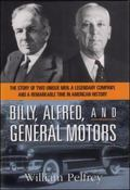 Billy, Alfred, and General Motors The Story of Two Unique Men, A Legendary Company, and a Remarkable Time in American History