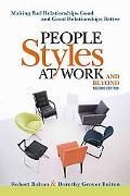 People Styles at Work and Beyond: Making Bad Relationships Good and Good Relationships Better